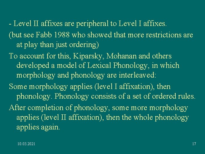 - Level II affixes are peripheral to Level I affixes. (but see Fabb 1988