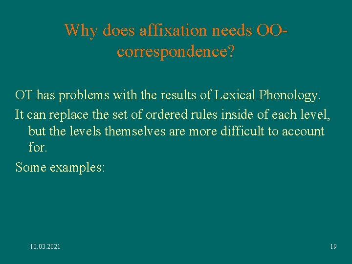Why does affixation needs OOcorrespondence? OT has problems with the results of Lexical Phonology.