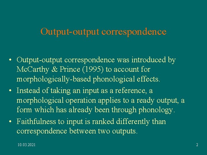 Output-output correspondence • Output-output correspondence was introduced by Mc. Carthy & Prince (1995) to