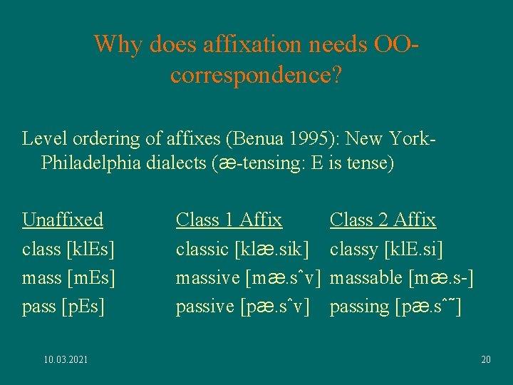 Why does affixation needs OOcorrespondence? Level ordering of affixes (Benua 1995): New York. Philadelphia