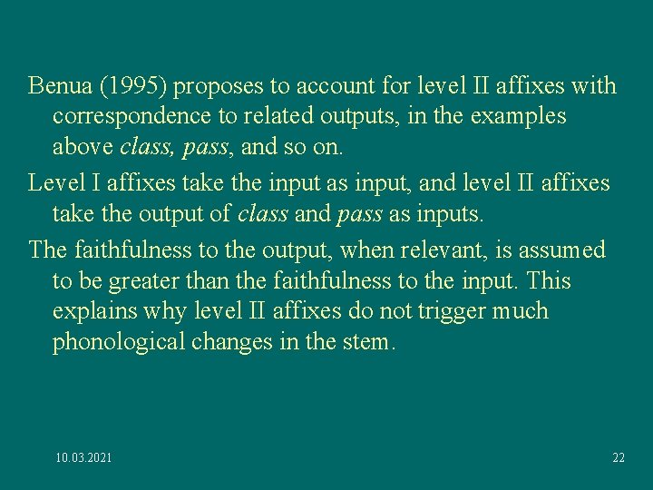 Benua (1995) proposes to account for level II affixes with correspondence to related outputs,