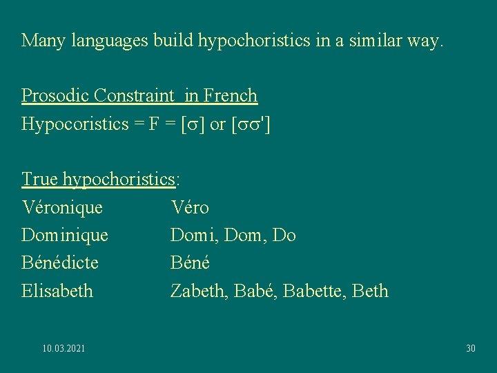 Many languages build hypochoristics in a similar way. Prosodic Constraint in French Hypocoristics =