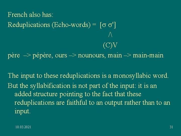French also has: Reduplications (Echo-words) = [s s'] / (C)V père –> pépère, ours