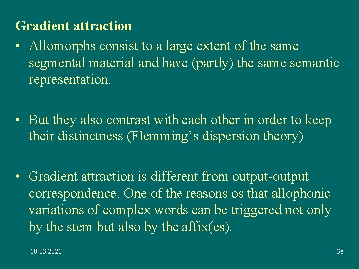 Gradient attraction • Allomorphs consist to a large extent of the same segmental material
