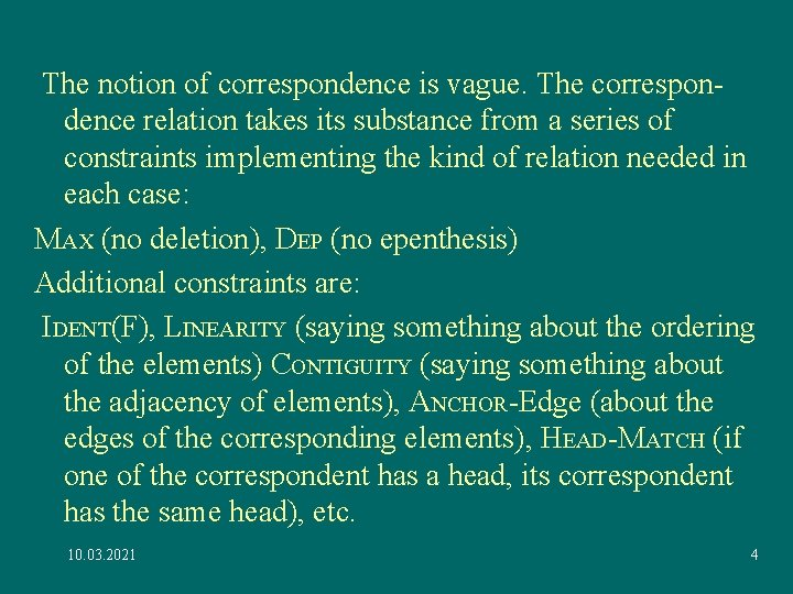 The notion of correspondence is vague. The correspondence relation takes its substance from a