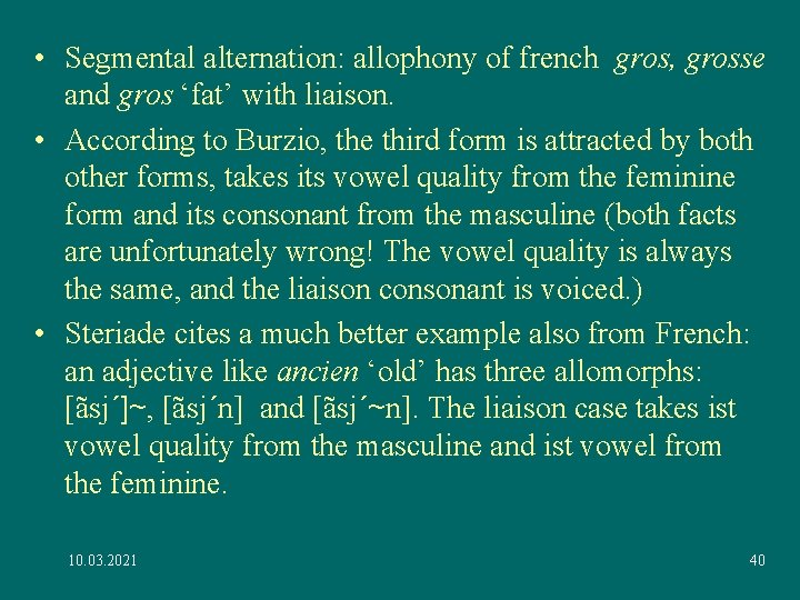 • Segmental alternation: allophony of french gros, grosse and gros 'fat' with liaison.