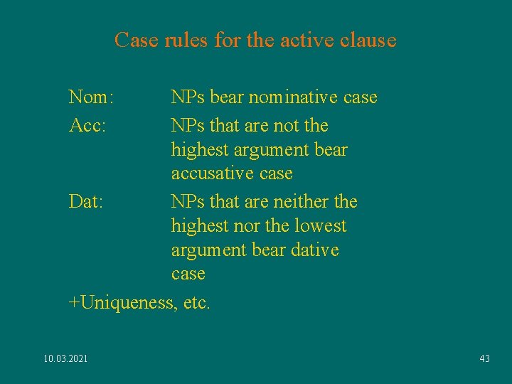 Case rules for the active clause Nom: Acc: NPs bear nominative case NPs that