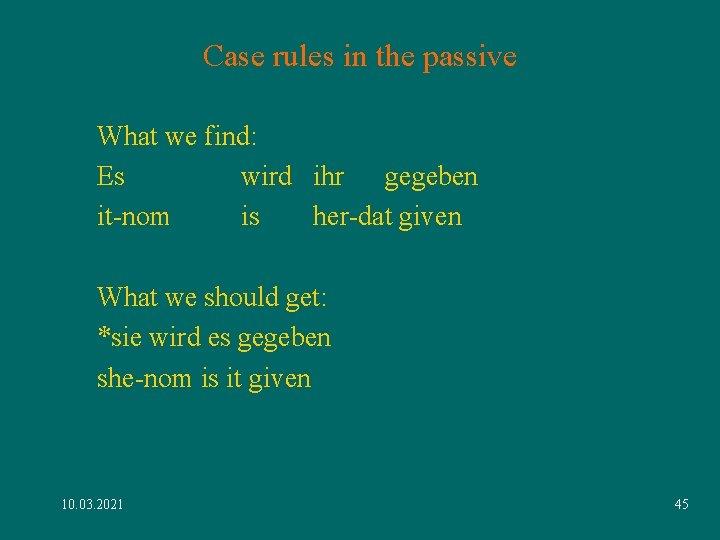 Case rules in the passive What we find: Es wird ihr gegeben it-nom is