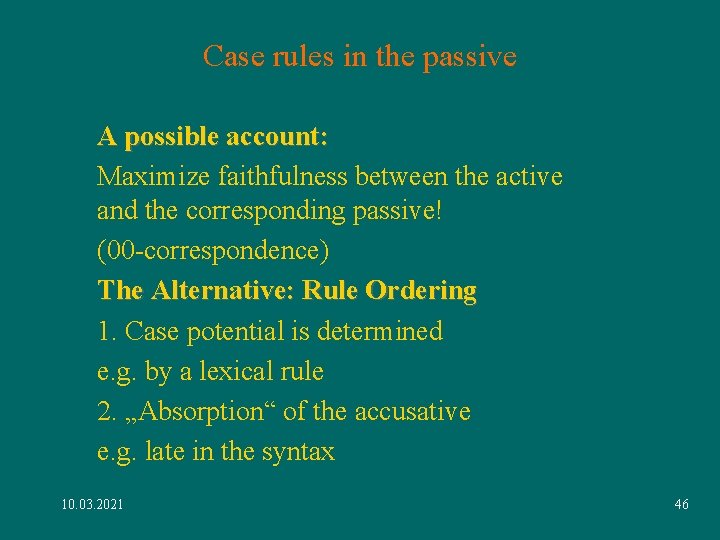 Case rules in the passive A possible account: Maximize faithfulness between the active and