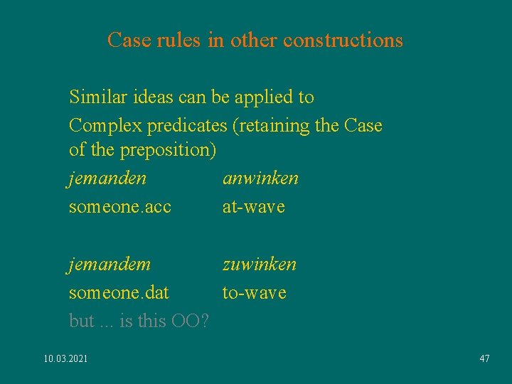 Case rules in other constructions Similar ideas can be applied to Complex predicates (retaining