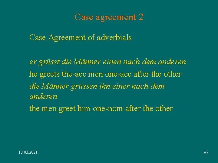 Case agreement 2 Case Agreement of adverbials er grüsst die Männer einen nach dem
