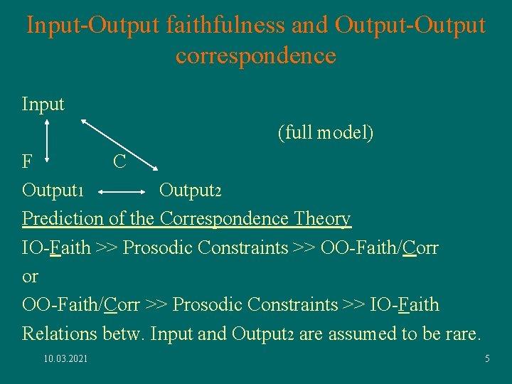 Input-Output faithfulness and Output-Output correspondence Input (full model) F C Output 1 Output 2