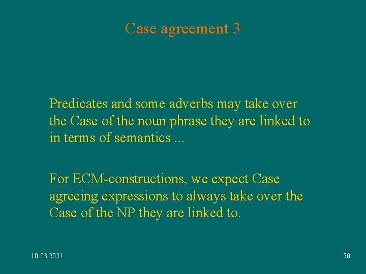 Case agreement 3 Predicates and some adverbs may take over the Case of the
