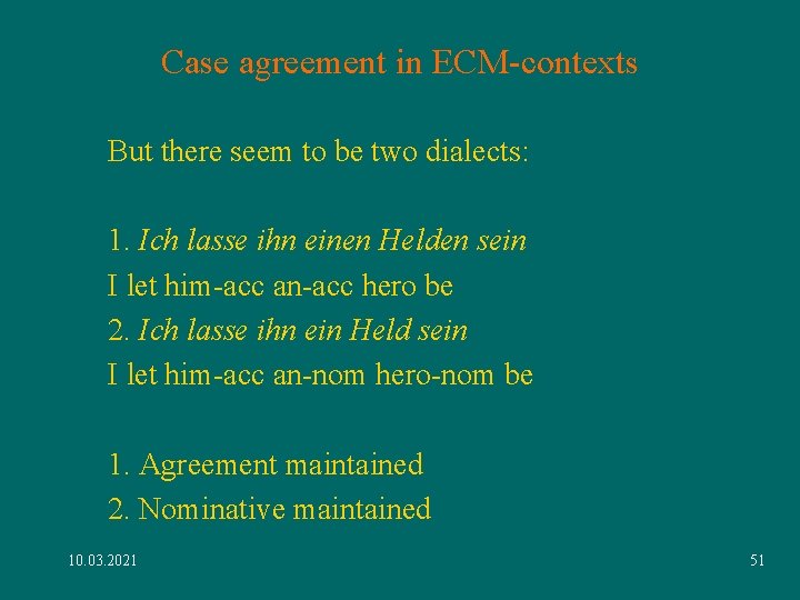 Case agreement in ECM-contexts But there seem to be two dialects: 1. Ich lasse