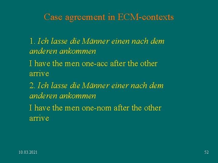 Case agreement in ECM-contexts 1. Ich lasse die Männer einen nach dem anderen ankommen