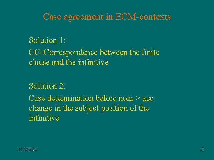 Case agreement in ECM-contexts Solution 1: OO-Correspondence between the finite clause and the infinitive