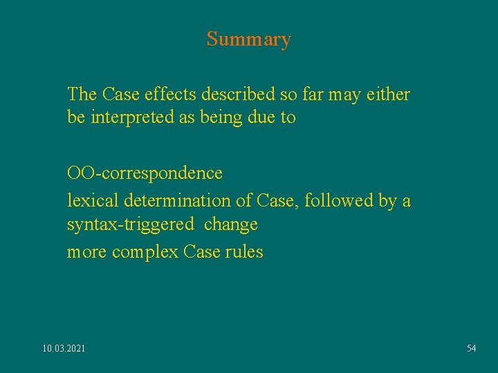 Summary The Case effects described so far may either be interpreted as being due