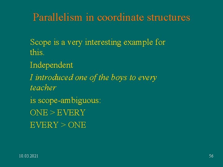 Parallelism in coordinate structures Scope is a very interesting example for this. Independent I