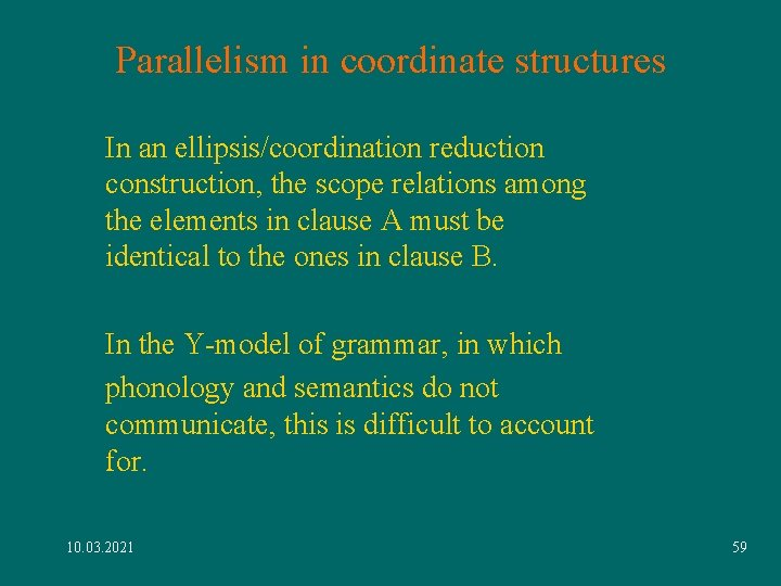 Parallelism in coordinate structures In an ellipsis/coordination reduction construction, the scope relations among the