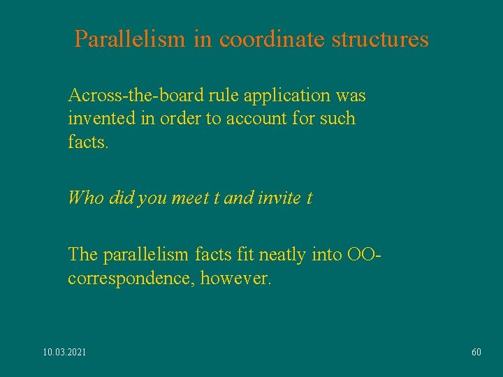 Parallelism in coordinate structures Across-the-board rule application was invented in order to account for