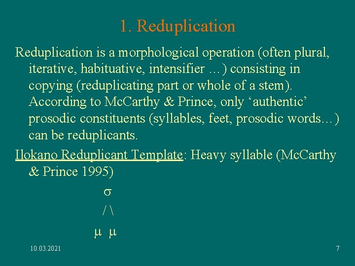 1. Reduplication is a morphological operation (often plural, iterative, habituative, intensifier …) consisting in