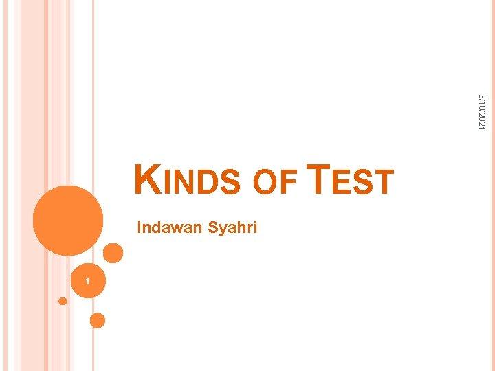 3/10/2021 KINDS OF TEST Indawan Syahri 1