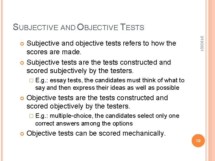 SUBJECTIVE AND OBJECTIVE TESTS 3/10/2021 Subjective and objective tests refers to how the scores