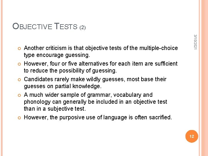OBJECTIVE TESTS (2) Another criticism is that objective tests of the multiple-choice type encourage
