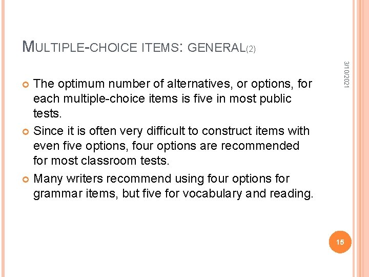 MULTIPLE-CHOICE ITEMS: GENERAL(2) 3/10/2021 The optimum number of alternatives, or options, for each multiple-choice