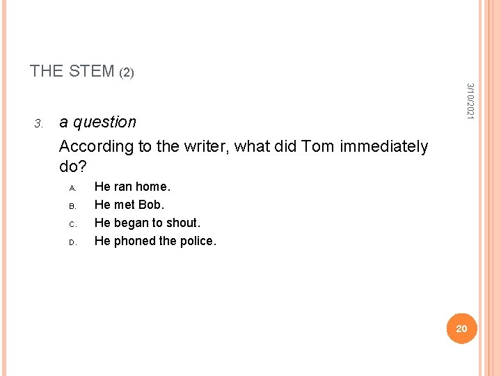THE STEM (2) a question According to the writer, what did Tom immediately do?