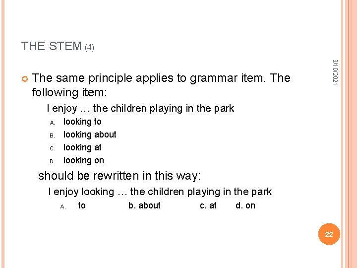 THE STEM (4) The same principle applies to grammar item. The following item: 3/10/2021