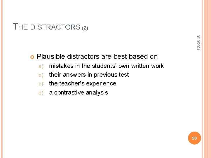 THE DISTRACTORS (2) 3/10/2021 Plausible distractors are best based on mistakes in the students'