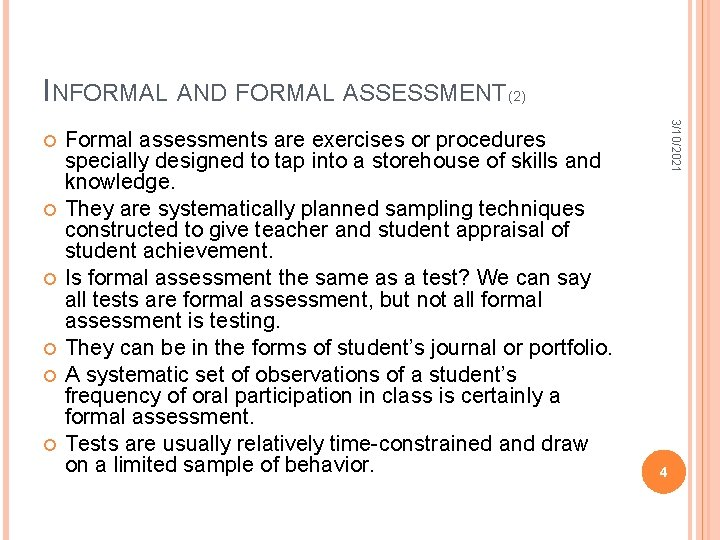 INFORMAL AND FORMAL ASSESSMENT (2) Formal assessments are exercises or procedures specially designed to