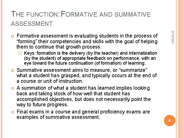 THE FUNCTION: FORMATIVE AND SUMMATIVE ASSESSMENT Formative assessment is evaluating students in the process