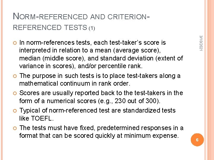 NORM-REFERENCED AND CRITERIONREFERENCED TESTS (1) In norm-references tests, each test-taker's score is interpreted in