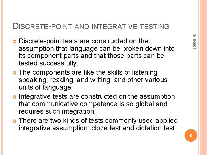 DISCRETE-POINT AND INTEGRATIVE TESTING 3/10/2021 Discrete-point tests are constructed on the assumption that language