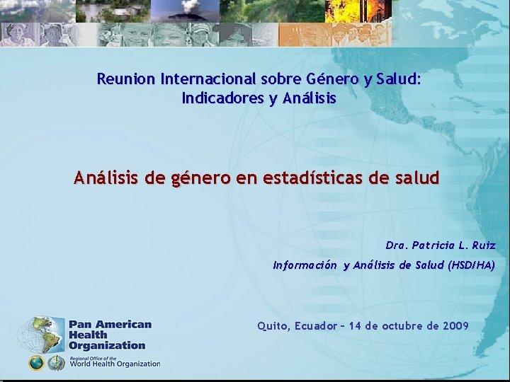 Reunion Internacional sobre Género y Salud: Indicadores y Análisis de género en estadísticas de