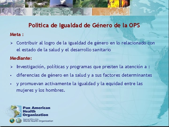 Politica de Igualdad de Género de la OPS Meta : Ø Contribuir al logro