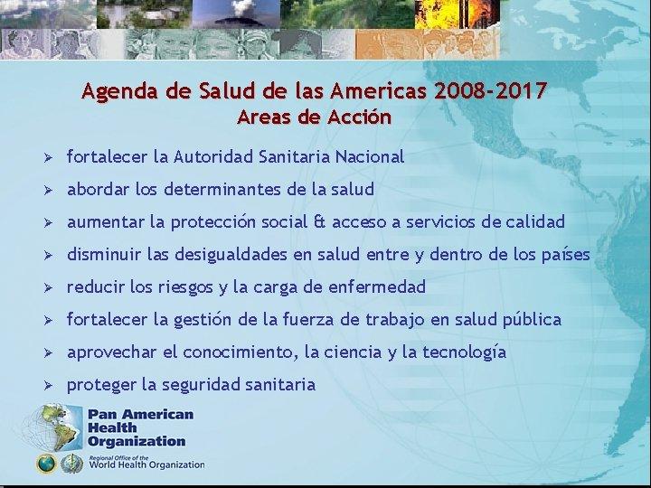 Agenda de Salud de las Americas 2008 -2017 Areas de Acción Ø fortalecer la