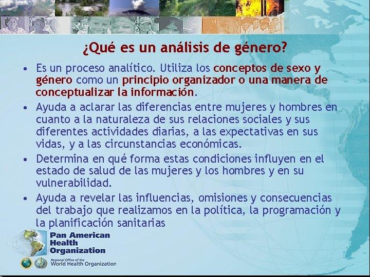 ¿Qué es un análisis de género? • Es un proceso analítico. Utiliza los conceptos