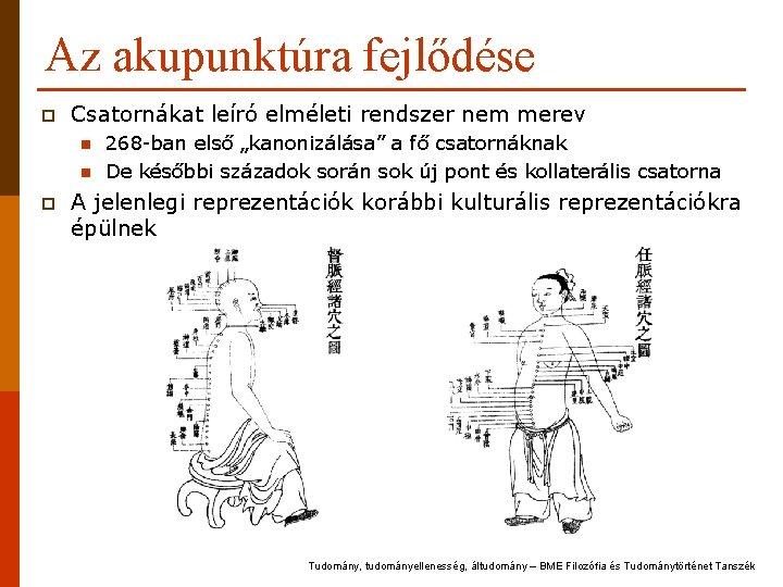 Az akupunktúra fejlődése p Csatornákat leíró elméleti rendszer nem merev n n p 268