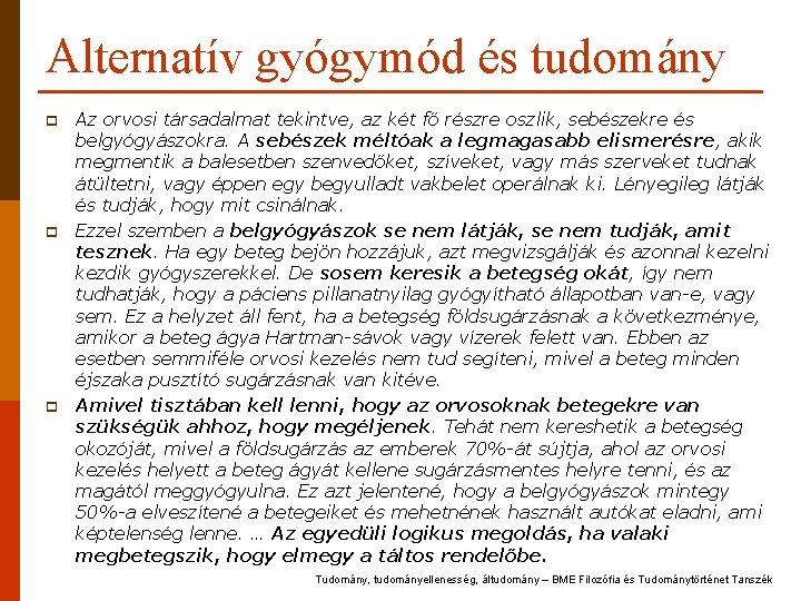 Alternatív gyógymód és tudomány p p p Az orvosi társadalmat tekintve, az két fő