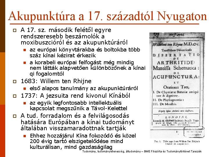 Akupunktúra a 17. századtól Nyugaton p A 17. sz. második felétől egyre rendszeresebb beszámolók