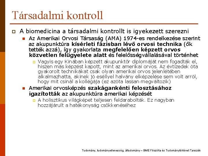 Társadalmi kontroll p A biomedicina a társadalmi kontrollt is igyekezett szerezni n Az Amerikai
