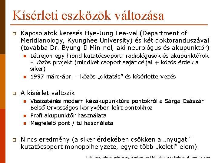 Kísérleti eszközök változása p Kapcsolatok keresés Hye-Jung Lee-vel (Department of Meridianology, Kyunghee University) és