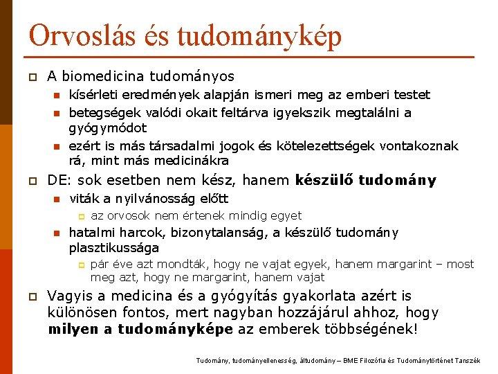 Orvoslás és tudománykép p A biomedicina tudományos n n n p kísérleti eredmények alapján