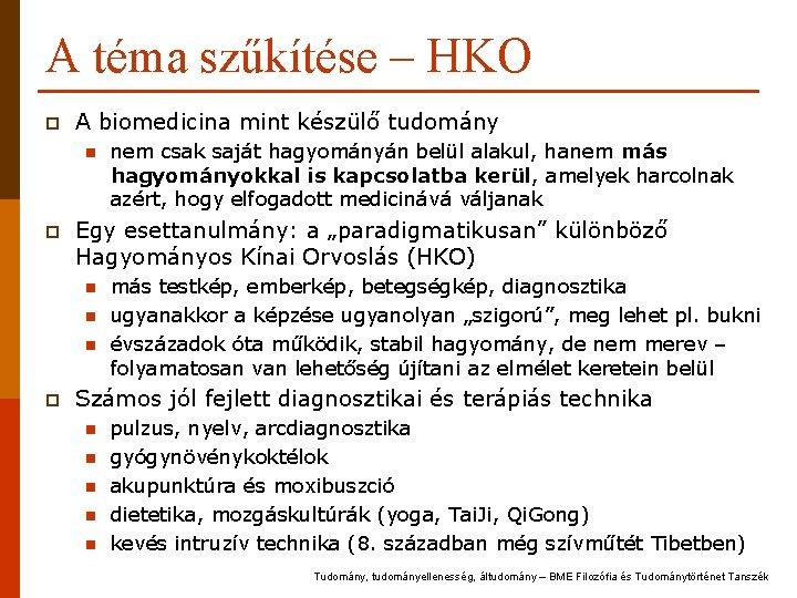 A téma szűkítése – HKO p A biomedicina mint készülő tudomány n p Egy