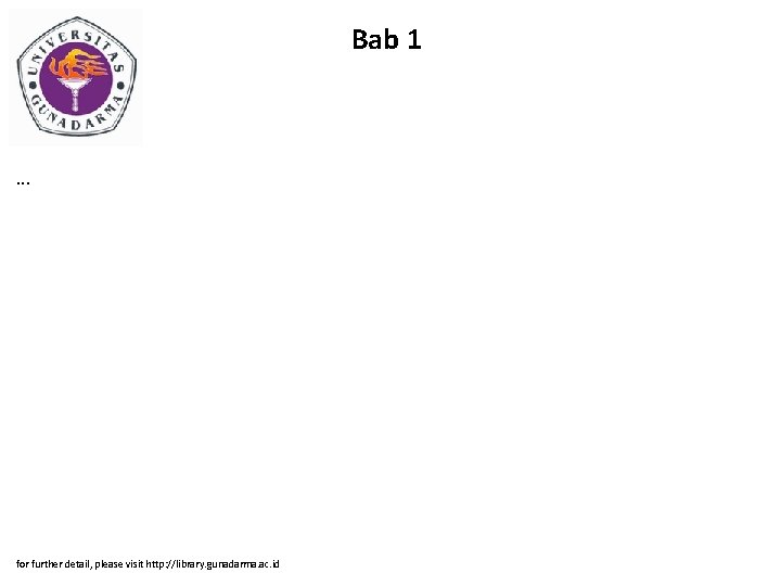 Bab 1 . . . for further detail, please visit http: //library. gunadarma. ac.