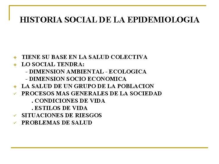HISTORIA SOCIAL DE LA EPIDEMIOLOGIA v v v ü ü ü TIENE SU BASE