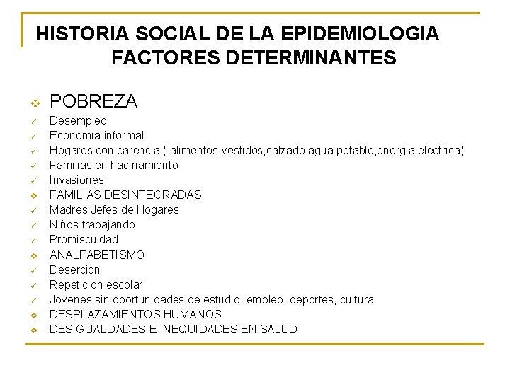 HISTORIA SOCIAL DE LA EPIDEMIOLOGIA FACTORES DETERMINANTES v ü ü ü v v POBREZA